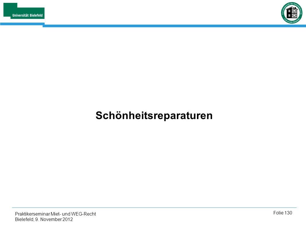 Praktikerseminar Miet- und WEG-Recht Bielefeld, 9. November 2012 Folie 130 Schönheitsreparaturen