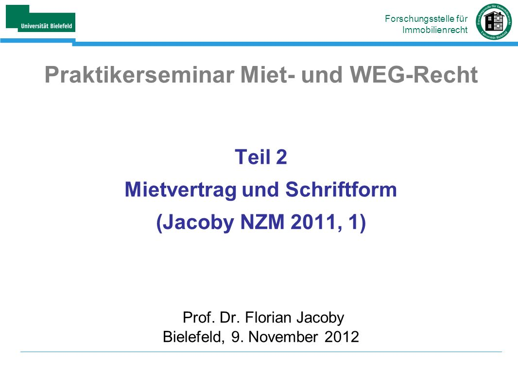 Praktikerseminar Miet- und WEG-Recht Teil 2 Mietvertrag und Schriftform (Jacoby NZM 2011, 1) Prof.