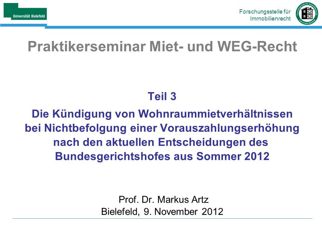 Praktikerseminar Miet- und WEG-Recht Teil 3 Die Kündigung von Wohnraummietverhältnissen bei Nichtbefolgung einer Vorauszahlungserhöhung nach den aktuellen Entscheidungen des Bundesgerichtshofes aus Sommer 2012 Prof.
