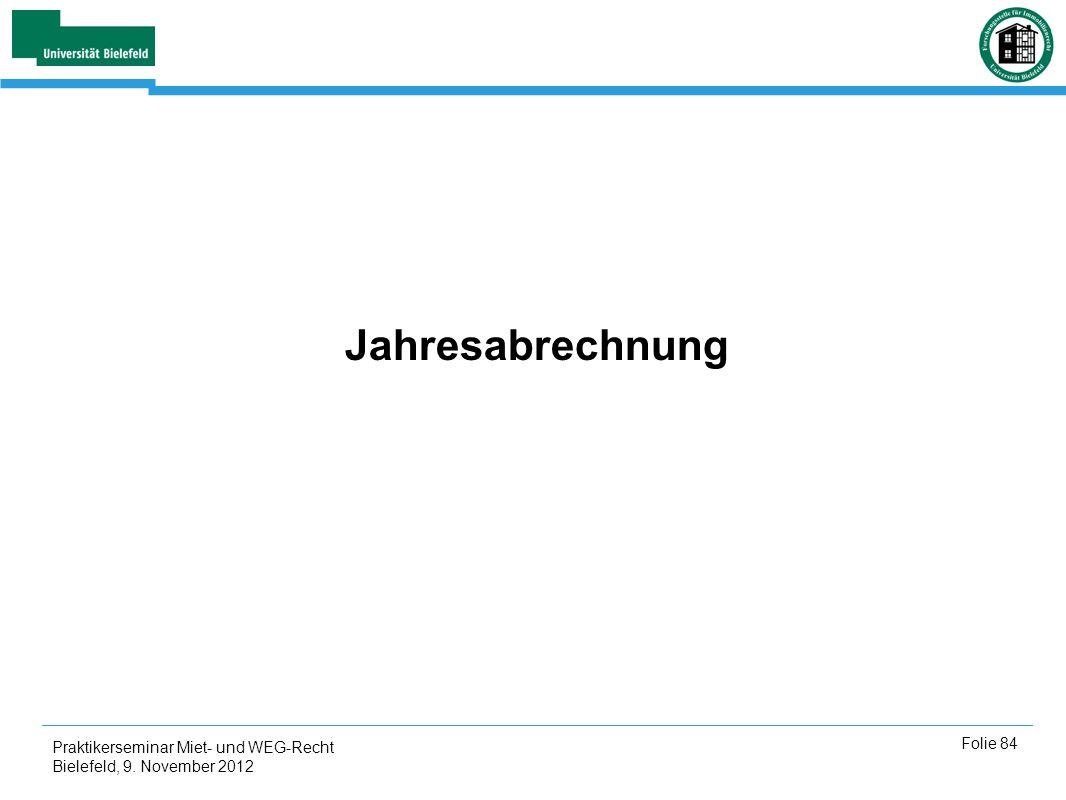 Praktikerseminar Miet- und WEG-Recht Bielefeld, 9. November 2012 Folie 84 Jahresabrechnung