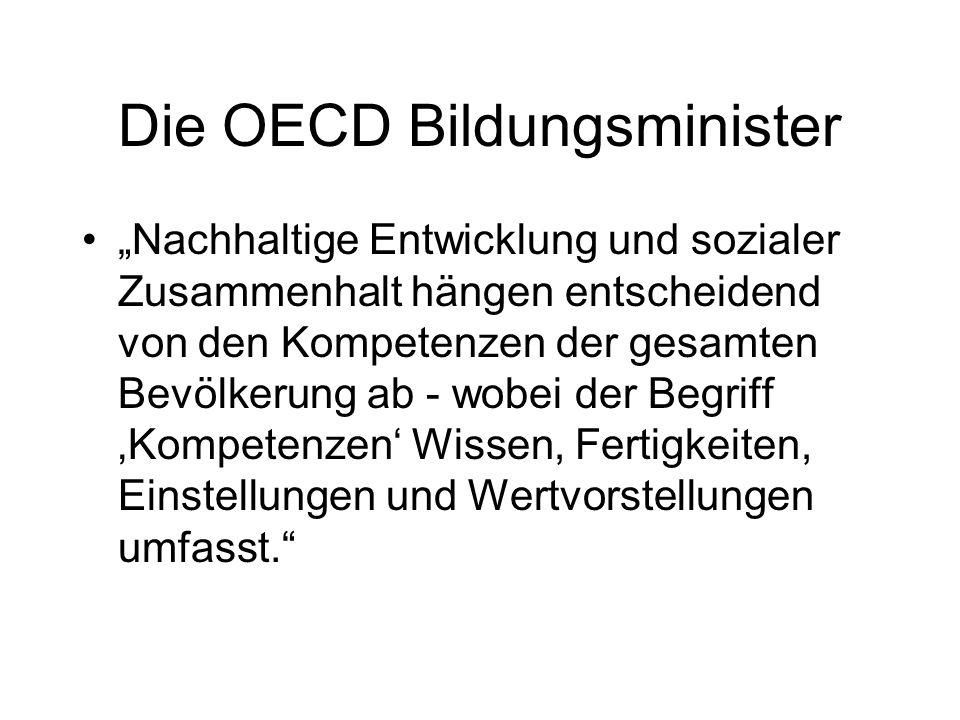 Die OECD Bildungsminister Nachhaltige Entwicklung und sozialer Zusammenhalt hängen entscheidend von den Kompetenzen der gesamten Bevölkerung ab - wobei der Begriff Kompetenzen Wissen, Fertigkeiten, Einstellungen und Wertvorstellungen umfasst.