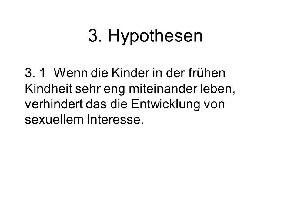 3. Hypothesen 3. 1 Wenn die Kinder in der frühen Kindheit sehr eng miteinander leben, verhindert das die Entwicklung von sexuellem Interesse.