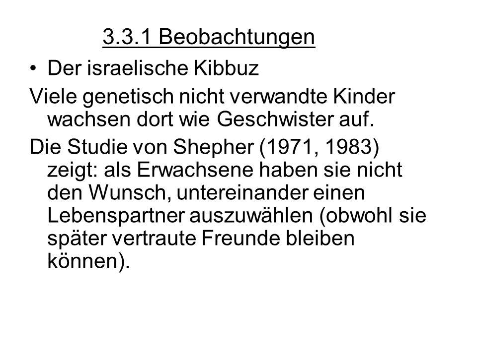 3.3.1 Beobachtungen Der israelische Kibbuz Viele genetisch nicht verwandte Kinder wachsen dort wie Geschwister auf. Die Studie von Shepher (1971, 1983