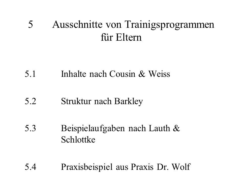 5Ausschnitte von Trainigsprogrammen für Eltern 5.1Inhalte nach Cousin & Weiss 5.2Struktur nach Barkley 5.3Beispielaufgaben nach Lauth & Schlottke 5.4Praxisbeispiel aus Praxis Dr.
