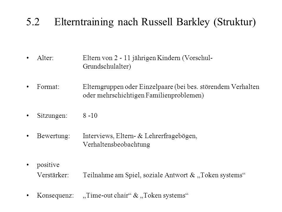 5.2Elterntraining nach Russell Barkley (Struktur) Alter:Eltern von 2 - 11 jährigen Kindern (Vorschul- Grundschulalter) Format:Elterngruppen oder Einzelpaare (bei bes.