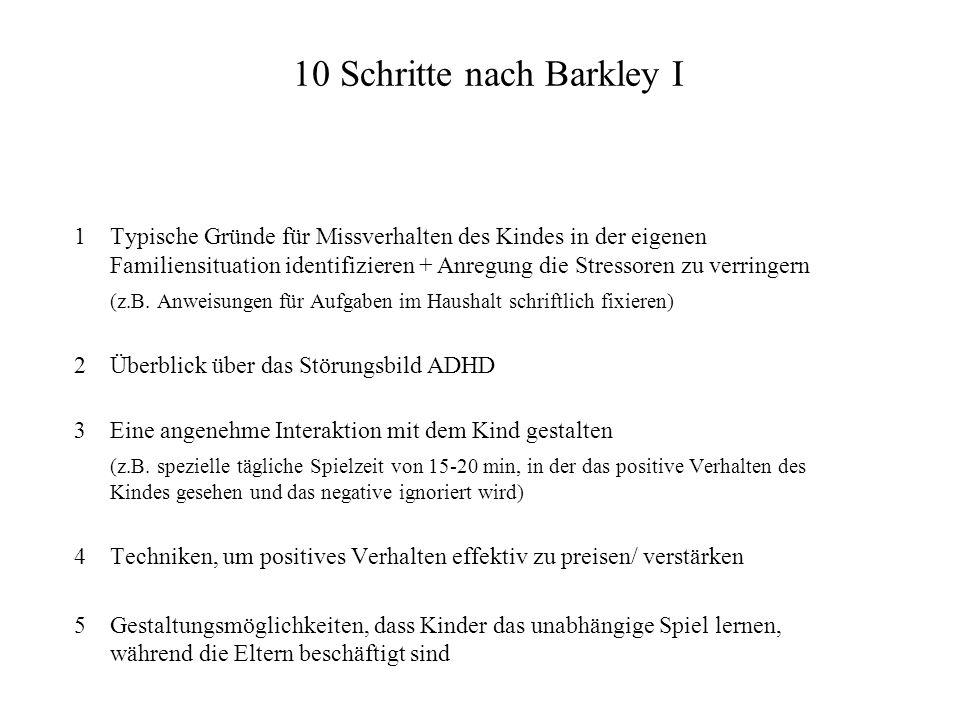10 Schritte nach Barkley I 1Typische Gründe für Missverhalten des Kindes in der eigenen Familiensituation identifizieren + Anregung die Stressoren zu verringern (z.B.