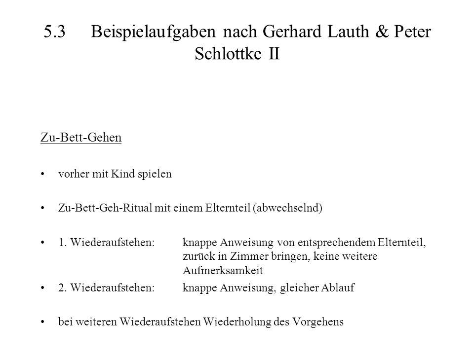 5.3Beispielaufgaben nach Gerhard Lauth & Peter Schlottke II Zu-Bett-Gehen vorher mit Kind spielen Zu-Bett-Geh-Ritual mit einem Elternteil (abwechselnd) 1.