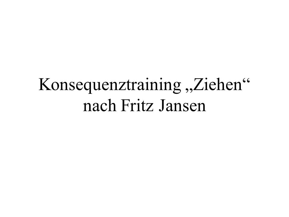 Konsequenztraining Ziehen nach Fritz Jansen