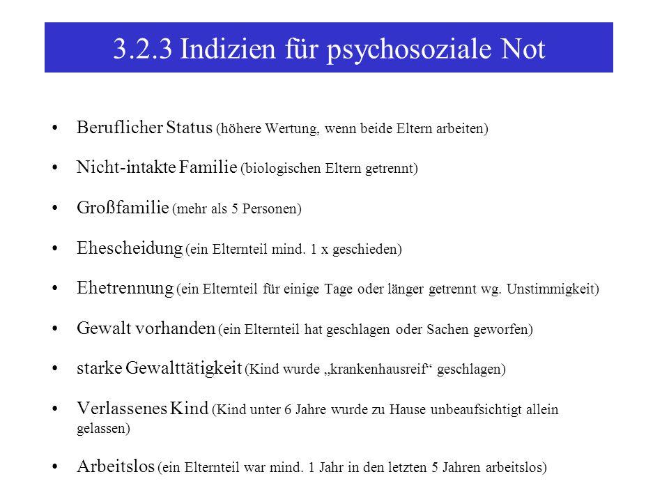 3.2.3Indizien für psychosoziale Not Beruflicher Status (höhere Wertung, wenn beide Eltern arbeiten) Nicht-intakte Familie (biologischen Eltern getrennt) Großfamilie (mehr als 5 Personen) Ehescheidung (ein Elternteil mind.