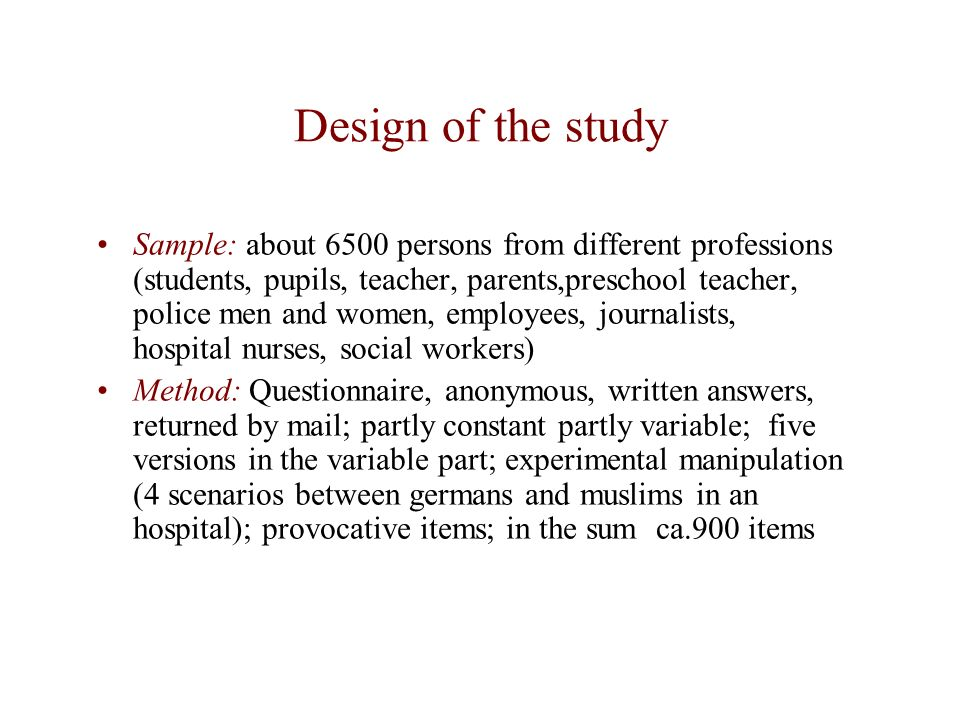 Design of the study Sample: about 6500 persons from different professions (students, pupils, teacher, parents,preschool teacher, police men and women,