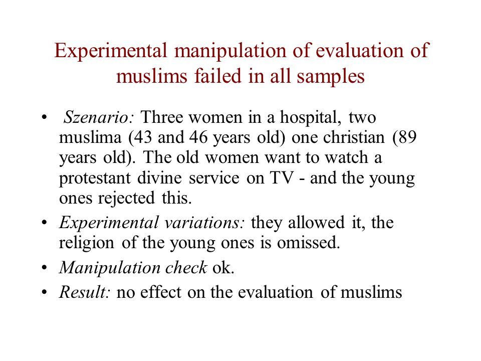 Experimental manipulation of evaluation of muslims failed in all samples Szenario: Three women in a hospital, two muslima (43 and 46 years old) one ch