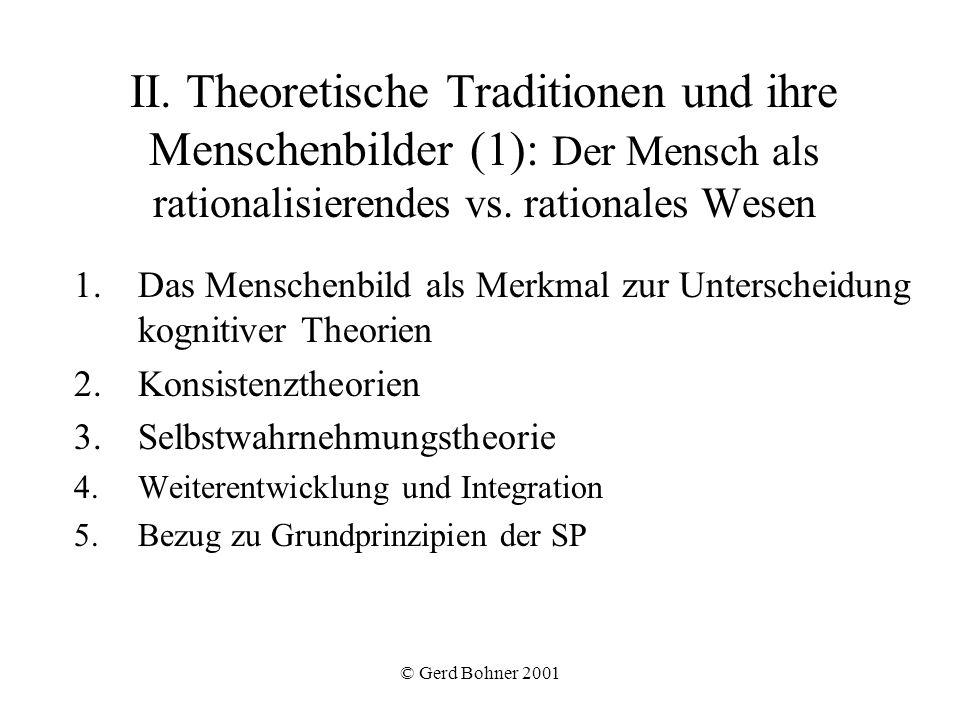 © Gerd Bohner 2001 II. Theoretische Traditionen und ihre Menschenbilder (1): Der Mensch als rationalisierendes vs. rationales Wesen 1.Das Menschenbild