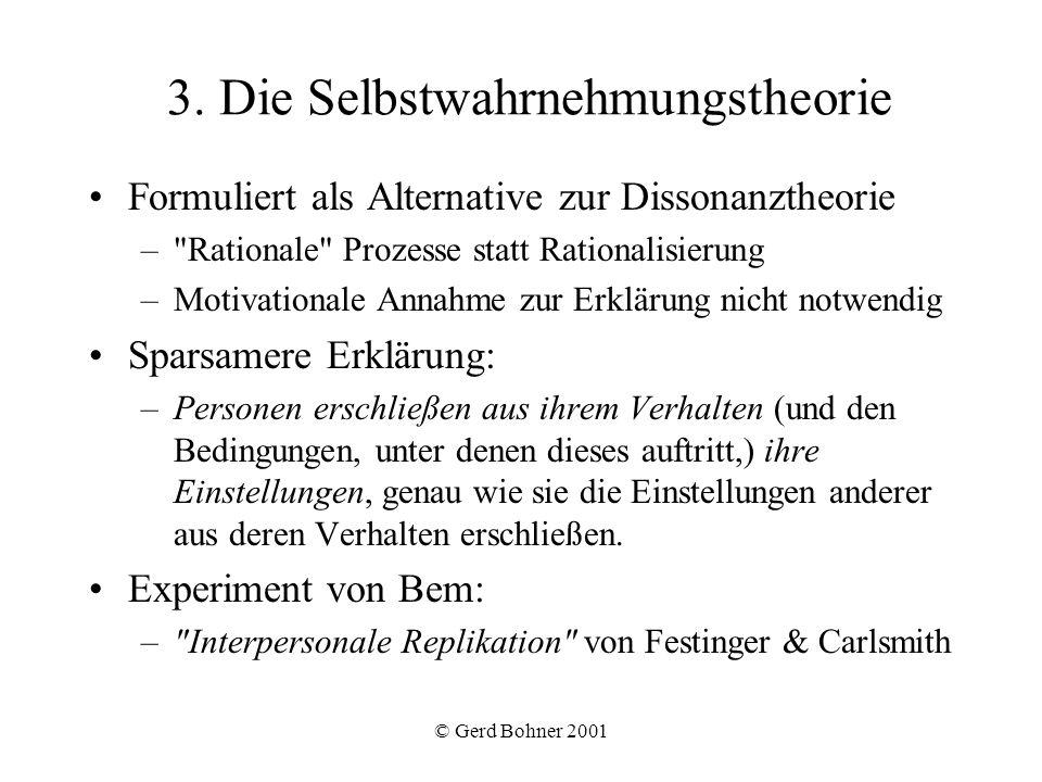 © Gerd Bohner 2001 3. Die Selbstwahrnehmungstheorie Formuliert als Alternative zur Dissonanztheorie –