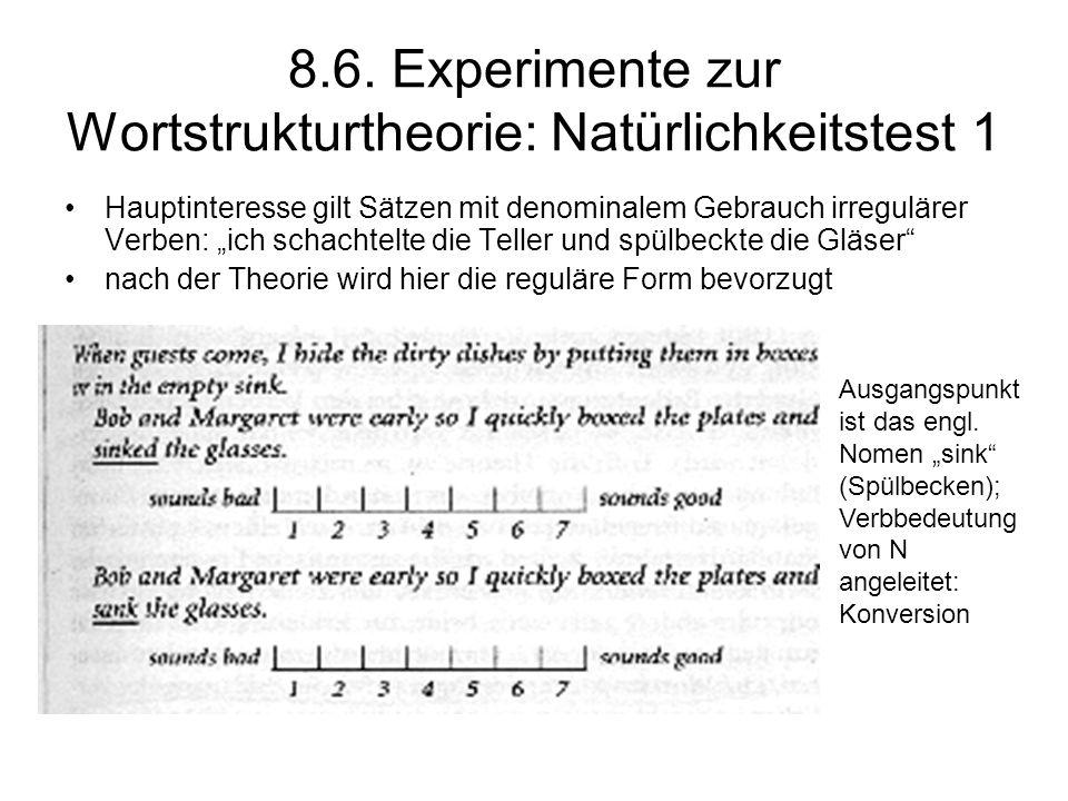 8.6. Experimente zur Wortstrukturtheorie: Natürlichkeitstest 1 Hauptinteresse gilt Sätzen mit denominalem Gebrauch irregulärer Verben: ich schachtelte