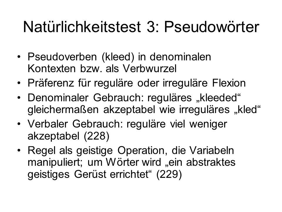 Natürlichkeitstest 3: Pseudowörter Pseudoverben (kleed) in denominalen Kontexten bzw. als Verbwurzel Präferenz für reguläre oder irreguläre Flexion De