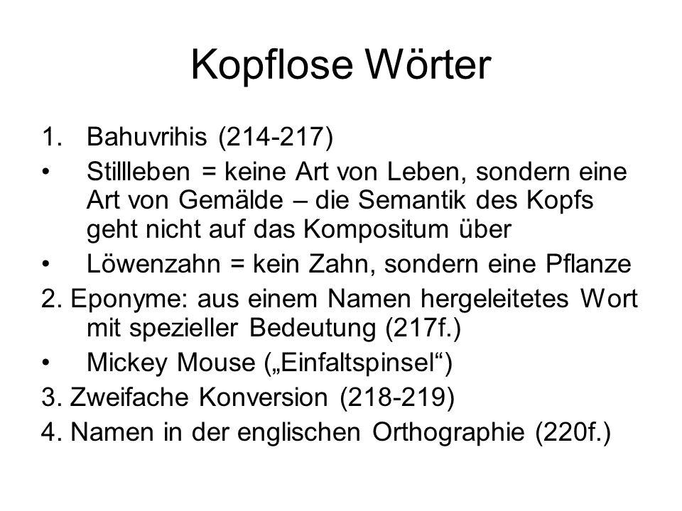Kopflose Wörter 1.Bahuvrihis (214-217) Stillleben = keine Art von Leben, sondern eine Art von Gemälde – die Semantik des Kopfs geht nicht auf das Komp