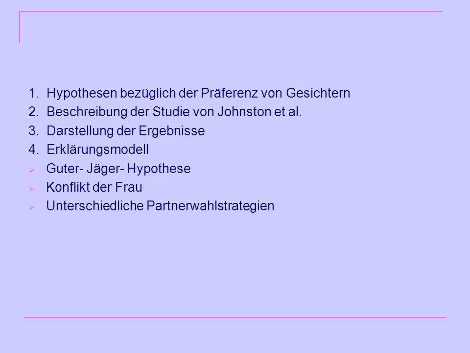 1. Hypothesen bezüglich der Präferenz von Gesichtern 2. Beschreibung der Studie von Johnston et al. 3. Darstellung der Ergebnisse 4. Erklärungsmodell