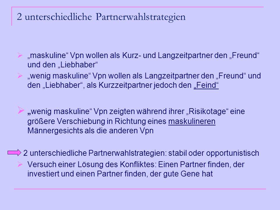 2 unterschiedliche Partnerwahlstrategien maskuline Vpn wollen als Kurz- und Langzeitpartner den Freund und den Liebhaber wenig maskuline Vpn wollen al