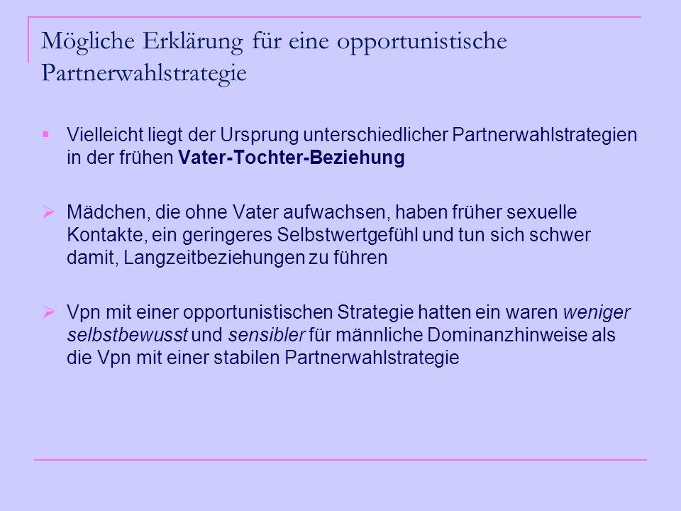 Mögliche Erklärung für eine opportunistische Partnerwahlstrategie Vielleicht liegt der Ursprung unterschiedlicher Partnerwahlstrategien in der frühen