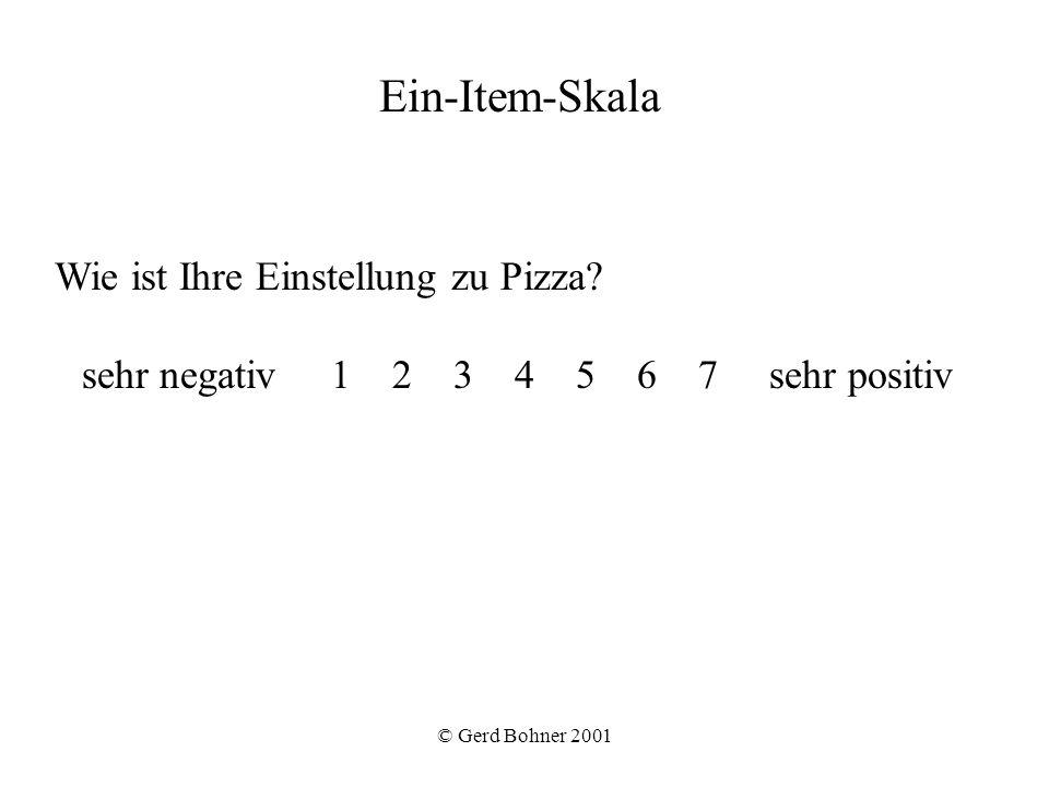 © Gerd Bohner 2001 Wie ist Ihre Einstellung zu Pizza? sehr negativ 1 2 3 4 5 6 7 sehr positiv Ein-Item-Skala