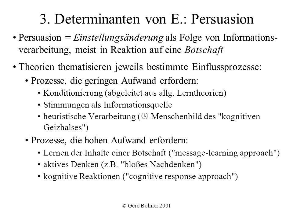 © Gerd Bohner 2001 3. Determinanten von E.: Persuasion Persuasion = Einstellungsänderung als Folge von Informations- verarbeitung, meist in Reaktion a