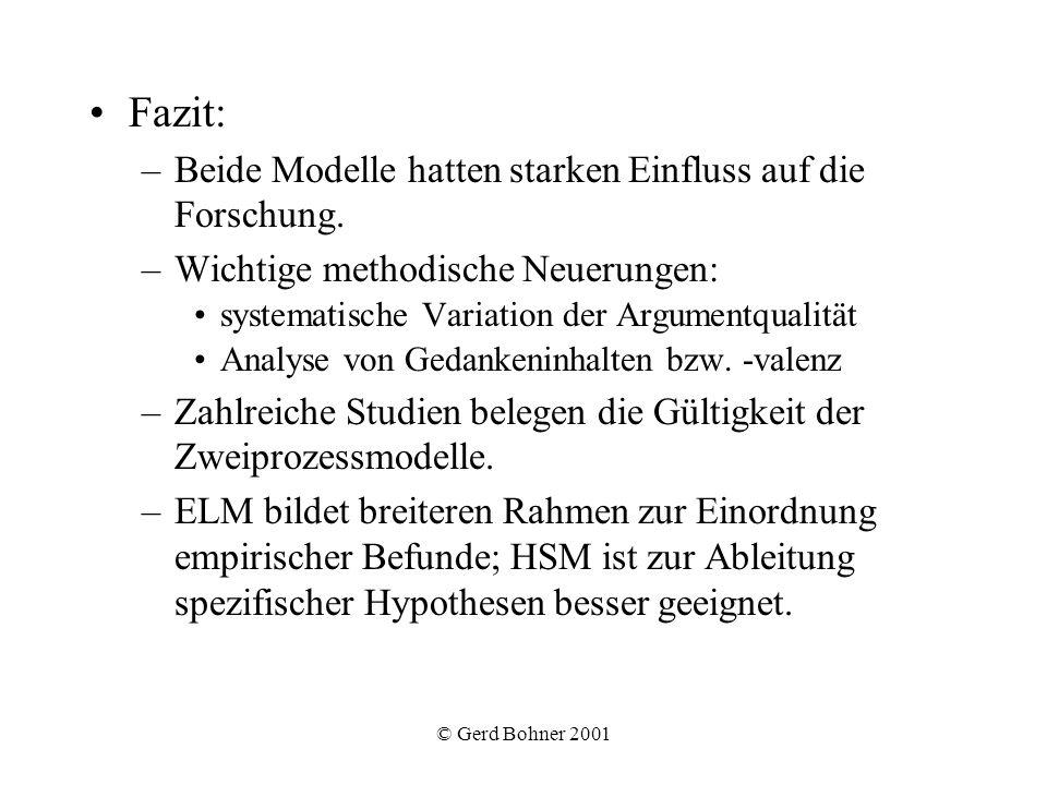 © Gerd Bohner 2001 Fazit: –Beide Modelle hatten starken Einfluss auf die Forschung. –Wichtige methodische Neuerungen: systematische Variation der Argu