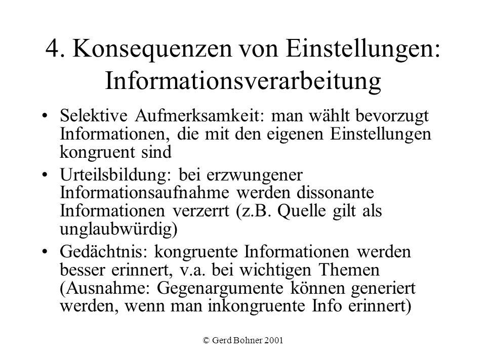 © Gerd Bohner 2001 4. Konsequenzen von Einstellungen: Informationsverarbeitung Selektive Aufmerksamkeit: man wählt bevorzugt Informationen, die mit de