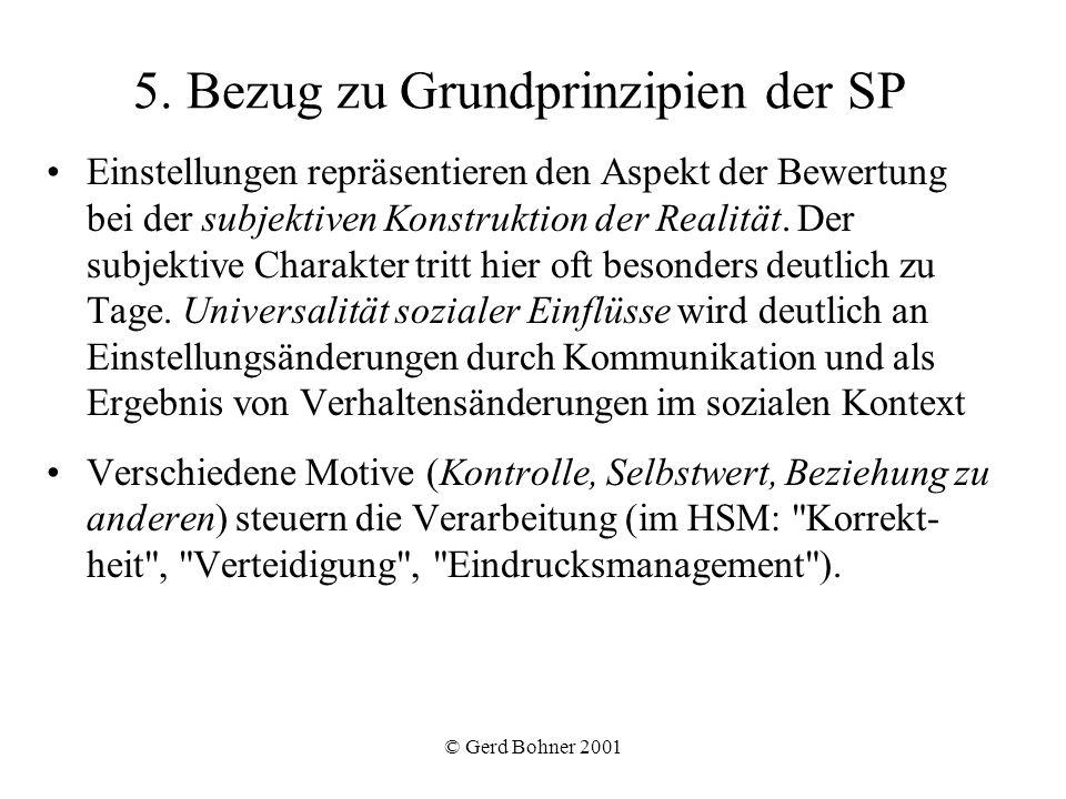 © Gerd Bohner 2001 5. Bezug zu Grundprinzipien der SP Einstellungen repräsentieren den Aspekt der Bewertung bei der subjektiven Konstruktion der Reali