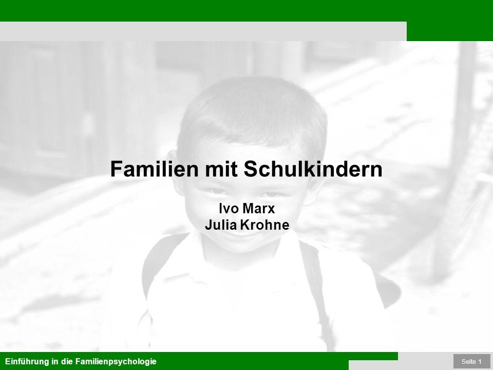 Seite 1 Familien mit Schulkindern Einführung in die Familienpsychologie Familien mit Schulkindern Ivo Marx Julia Krohne