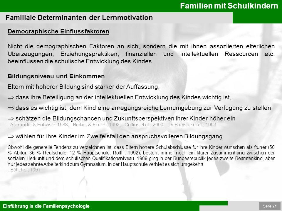 Seite 21 Familien mit Schulkindern Einführung in die Familienpsychologie Familiale Determinanten der Lernmotivation Demographische Einflussfaktoren Ni