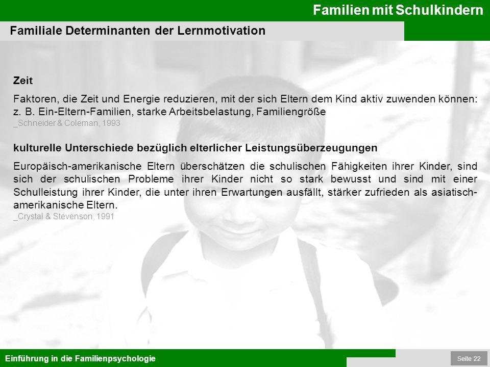 Seite 22 Familien mit Schulkindern Einführung in die Familienpsychologie Familiale Determinanten der Lernmotivation Zeit Faktoren, die Zeit und Energi