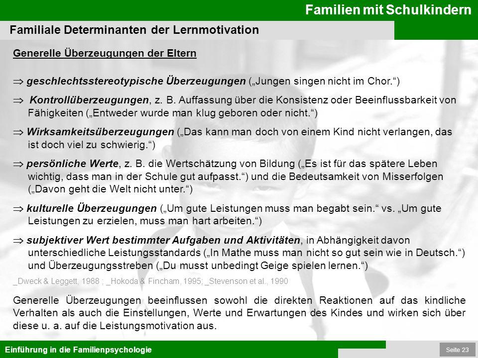 Seite 23 Familien mit Schulkindern Einführung in die Familienpsychologie Familiale Determinanten der Lernmotivation Generelle Überzeugungen der Eltern