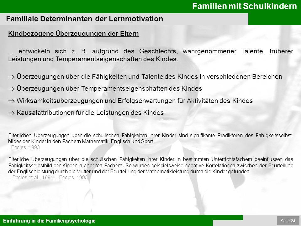 Seite 24 Familien mit Schulkindern Einführung in die Familienpsychologie Familiale Determinanten der Lernmotivation Kindbezogene Überzeugungen der Elt