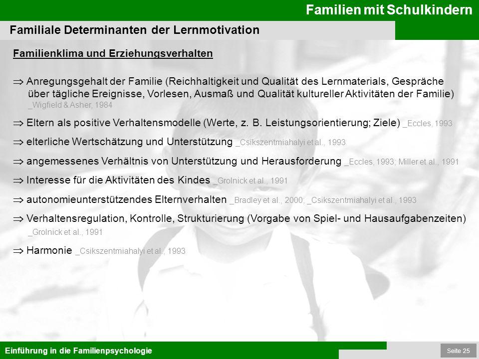 Seite 25 Familien mit Schulkindern Einführung in die Familienpsychologie Familiale Determinanten der Lernmotivation Familienklima und Erziehungsverhal