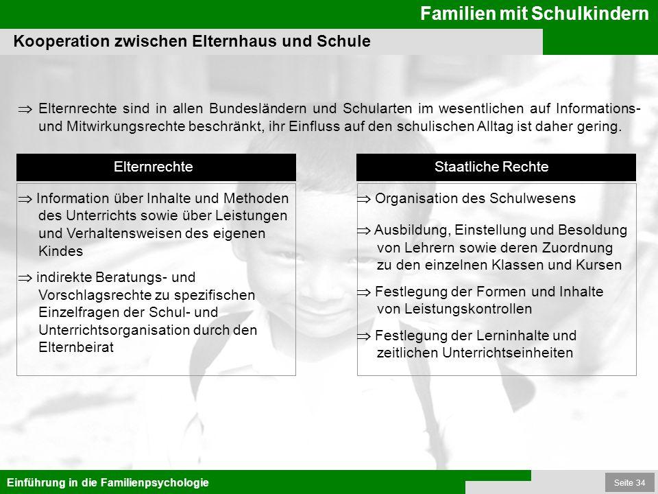 Seite 34 Familien mit Schulkindern Einführung in die Familienpsychologie Kooperation zwischen Elternhaus und Schule Elternrechte sind in allen Bundesl