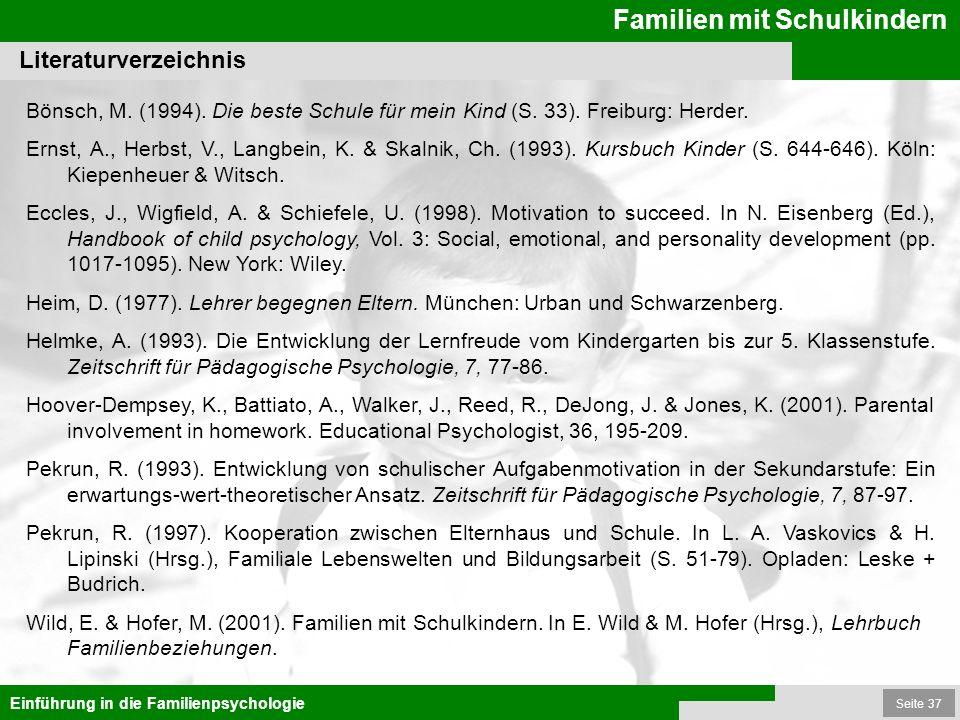 Seite 37 Familien mit Schulkindern Einführung in die Familienpsychologie Bönsch, M. (1994). Die beste Schule für mein Kind (S. 33). Freiburg: Herder.