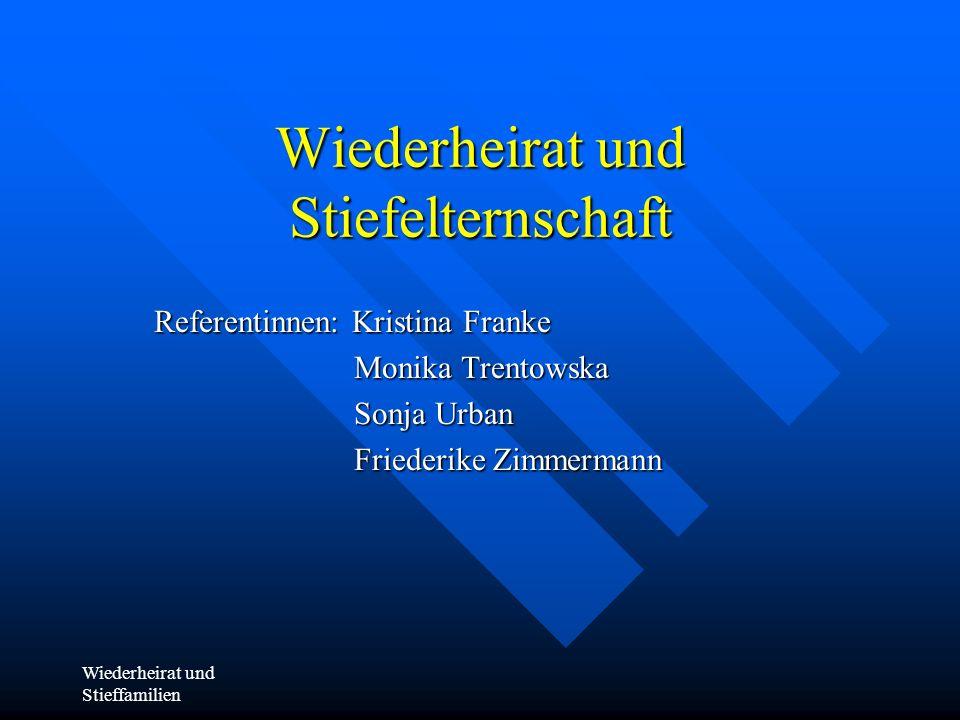 Wiederheirat und Stieffamilien Theoretische Ansätze/ entwicklungsbezogene- systemtheoretische Forschung Perspektive: SF werden als Herausforderung gesehen..