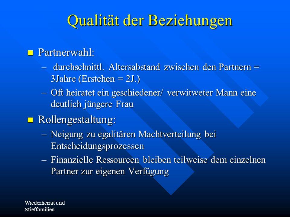 Wiederheirat und Stieffamilien Qualität der Beziehungen Partnerwahl: Partnerwahl: – durchschnittl. Altersabstand zwischen den Partnern = 3Jahre (Erste