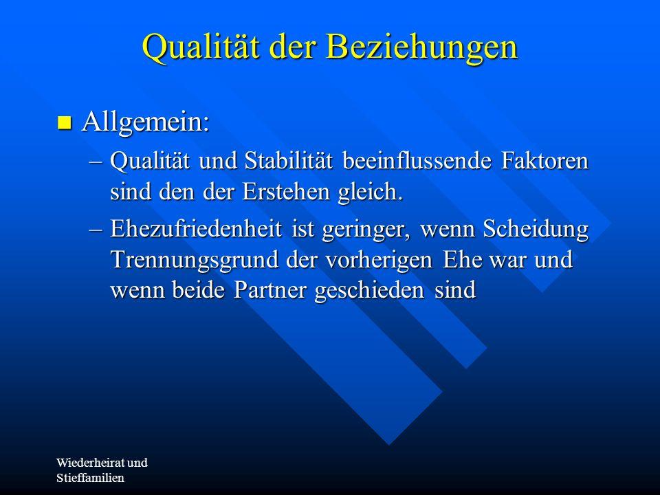 Wiederheirat und Stieffamilien Qualität der Beziehungen Allgemein: Allgemein: –Qualität und Stabilität beeinflussende Faktoren sind den der Erstehen g