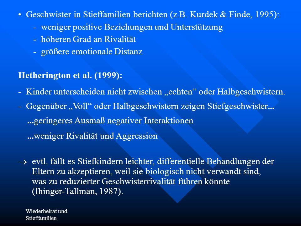 Wiederheirat und Stieffamilien Geschwister in Stieffamilien berichten (z.B. Kurdek & Finde, 1995): - weniger positive Beziehungen und Unterstützung -