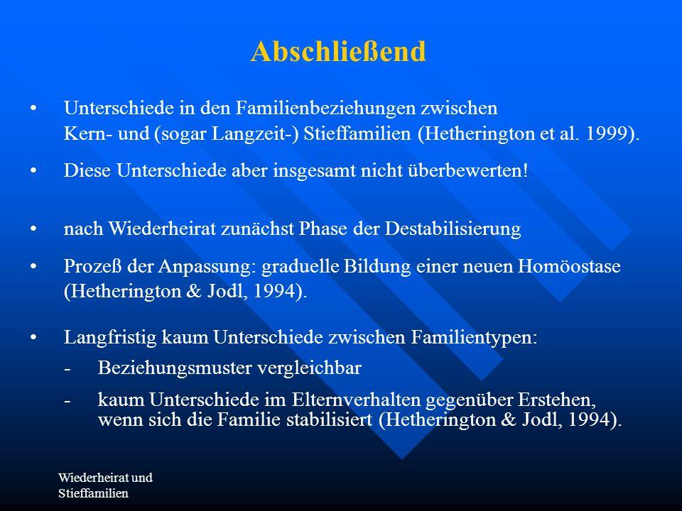 Wiederheirat und Stieffamilien Abschließend Unterschiede in den Familienbeziehungen zwischen Kern- und (sogar Langzeit-) Stieffamilien (Hetherington e