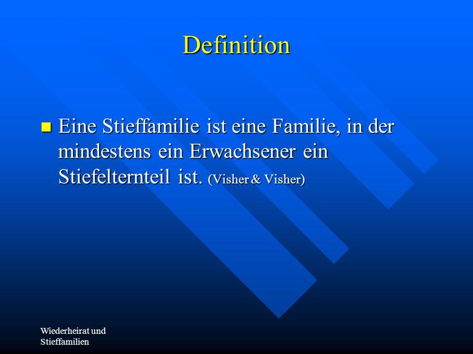 Wiederheirat und Stieffamilien Definition Eine Stieffamilie ist eine Familie, in der mindestens ein Erwachsener ein Stiefelternteil ist. (Visher & Vis