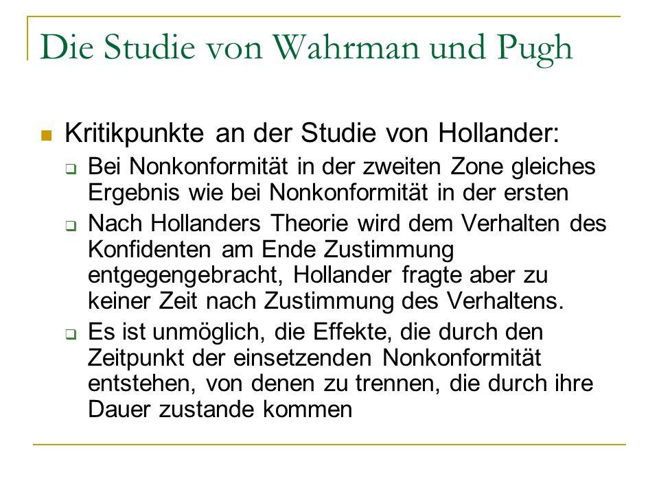 Die Studie von Wahrman und Pugh Replikation des Versuchs von Hollander, jedoch mit wenigen Veränderungen: In jeder Gruppe waren drei Versuchspersonen und ein Konfident, der immer in der letzten Kabine saß.