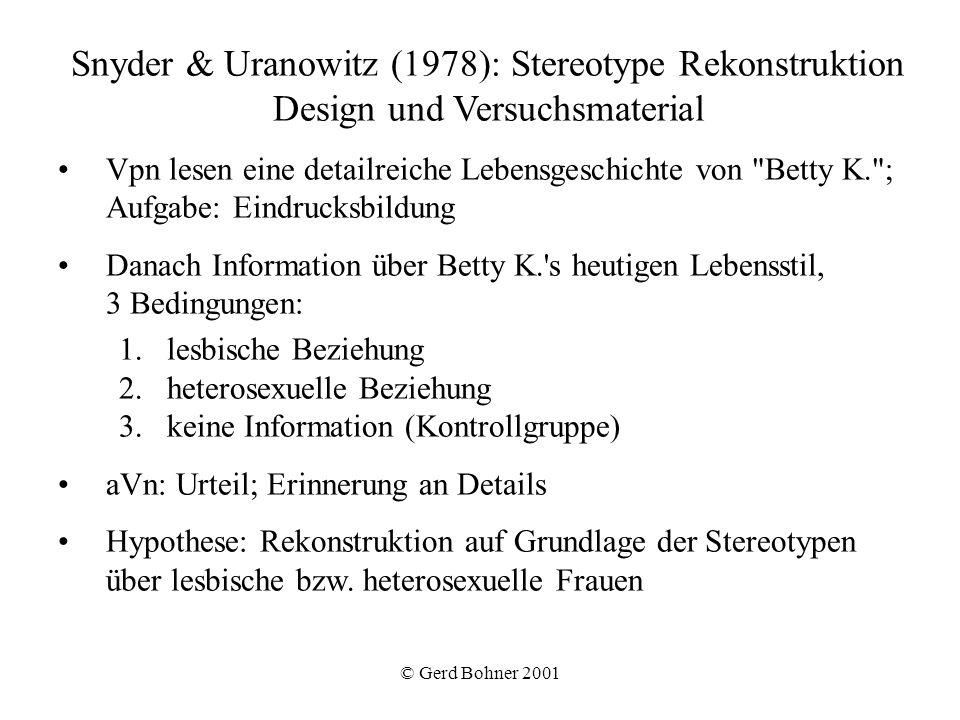 © Gerd Bohner 2001 Snyder & Uranowitz (1978): Stereotype Rekonstruktion Design und Versuchsmaterial Vpn lesen eine detailreiche Lebensgeschichte von