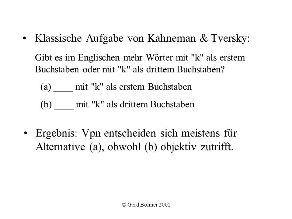 © Gerd Bohner 2001 Klassische Aufgabe von Kahneman & Tversky: Gibt es im Englischen mehr Wörter mit
