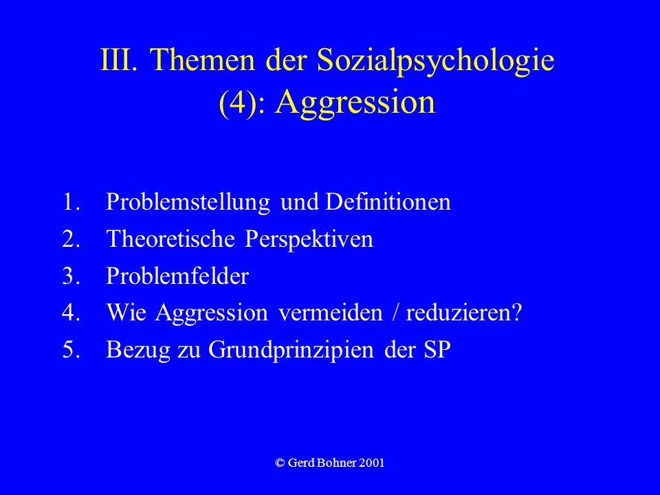 © Gerd Bohner 2001 III. Themen der Sozialpsychologie (4): Aggression 1.Problemstellung und Definitionen 2.Theoretische Perspektiven 3.Problemfelder 4.
