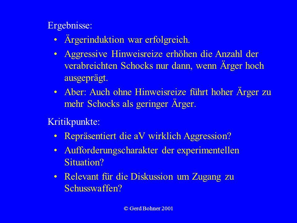 © Gerd Bohner 2001 Ergebnisse: Ärgerinduktion war erfolgreich. Aggressive Hinweisreize erhöhen die Anzahl der verabreichten Schocks nur dann, wenn Ärg