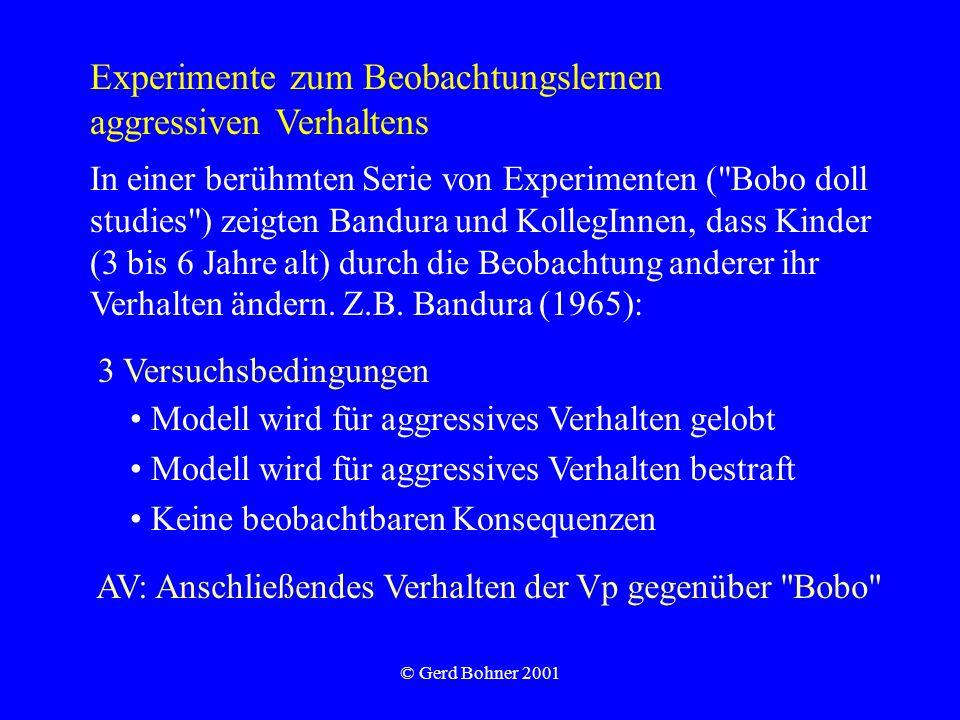 © Gerd Bohner 2001 Experimente zum Beobachtungslernen aggressiven Verhaltens In einer berühmten Serie von Experimenten (