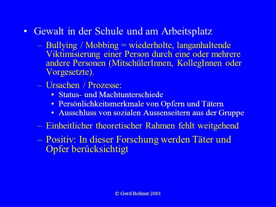 © Gerd Bohner 2001 Gewalt in der Schule und am Arbeitsplatz –Bullying / Mobbing = wiederholte, langanhaltende Viktimisierung einer Person durch eine o