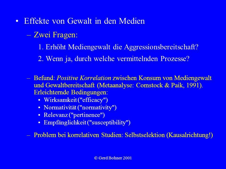 © Gerd Bohner 2001 Effekte von Gewalt in den Medien –Zwei Fragen: 1. Erhöht Mediengewalt die Aggressionsbereitschaft? 2. Wenn ja, durch welche vermitt